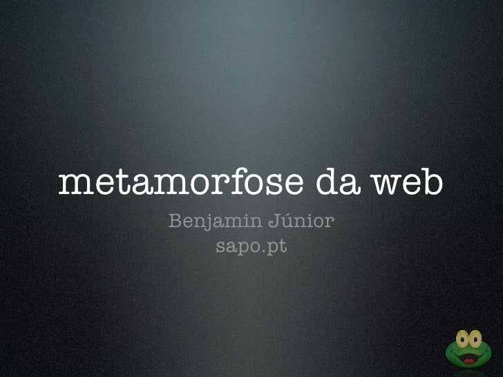 metamorfose da web      Benjamin Júnior          sapo.pt
