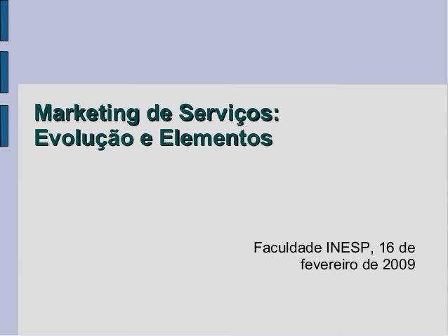 Marketing de Serviços:Evolução e Elementos                   Faculdade INESP, 16 de                         fevereiro de 2...