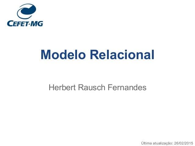 Modelo Relacional Herbert Rausch Fernandes Última atualização: 26/02/2015