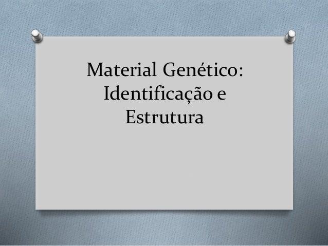 Material Genético: Identificação e Estrutura