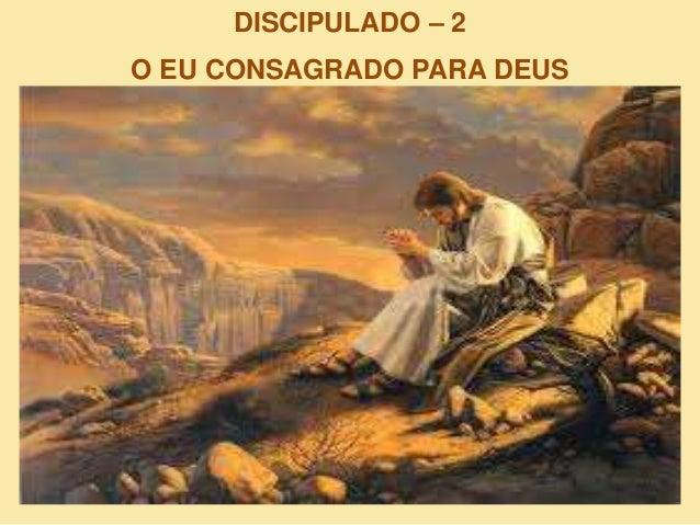 DISCIPULADO – 2 O EU CONSAGRADO PARA DEUS