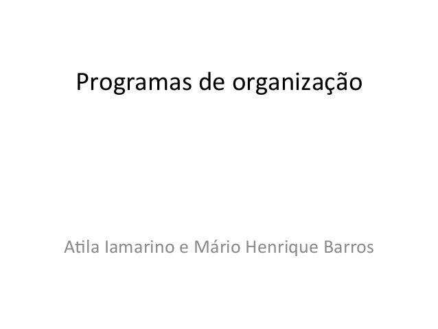 Programas de organização A1la Iamarino e Mário Henrique Barros