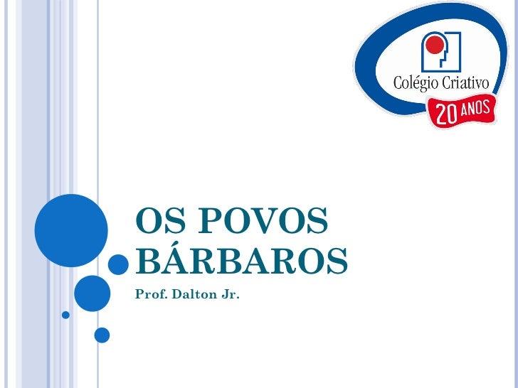 OS POVOS BÁRBAROS Prof. Dalton Jr.