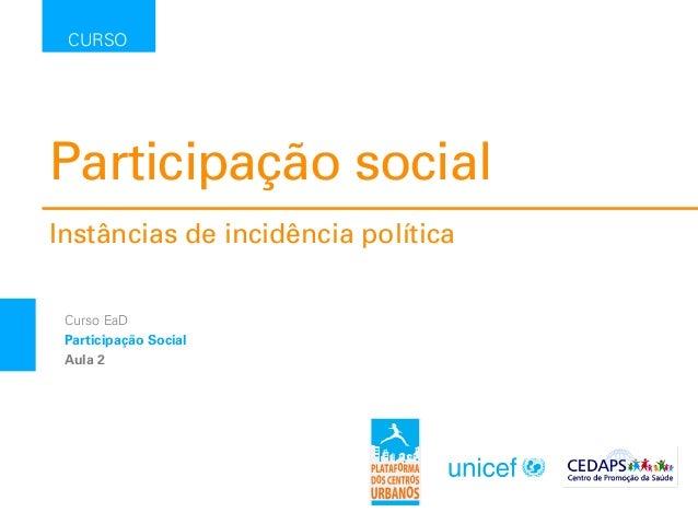 Participação social Instâncias de incidência política CURSO Curso EaD Participação Social Aula 2