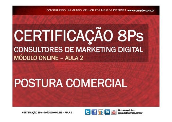 CONSTRUINDO UM MUNDO MELHOR POR MEIO DA INTERNET: www.conrado.com.brCERTIFICAÇÃO 8PsCONSULTORES DE MARKETING DIGITALMÓDULO...