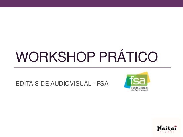 WORKSHOP PRÁTICO EDITAIS DE AUDIOVISUAL - FSA