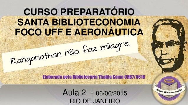 CURSO PREPARATÓRIO SANTA BIBLIOTECONOMIA FOCO UFF E AERONÁUTICA Elaborado pela Bibliotecária Thalita Gama CRB7/6618 Aula 2...