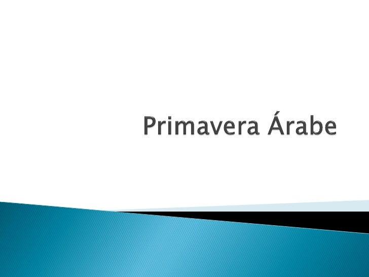 O que é?   Nome dado à série de revoltas populares ocorridas    nas nações do mundo árabe desde 2011.   As revoltas se e...