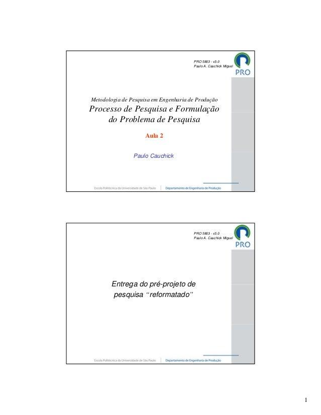 PRO 5803 - v3.0                                       Paulo A. Cauchick MiguelMetodologia de Pesquisa em Engenharia de Pro...