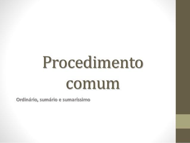 Procedimento comum Ordinário, sumário e sumaríssimo