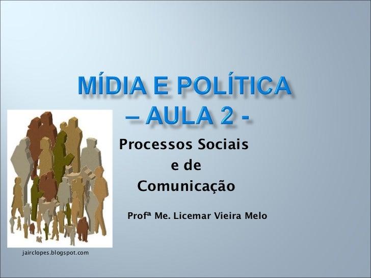 Processos Sociais e de Comunicação Profª Me. Licemar Vieira Melo jairclopes.blogspot.com