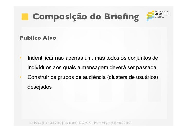 Composição do BriefingPublico Alvo•    Indentificar não apenas um, mas todos os conjuntos de      indivíduos aos quais a...