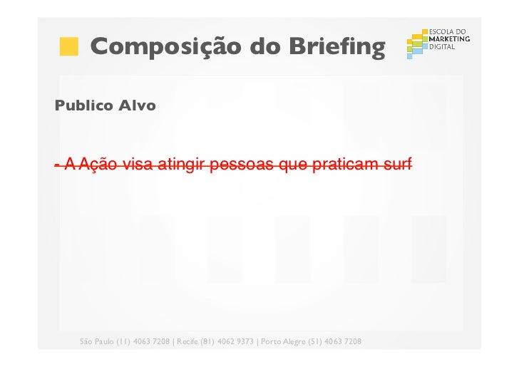 Composição do BriefingPublico Alvo- A Ação visa atingir pessoas que praticam surf!      São Paulo (11) 4063 7208 | Recif...