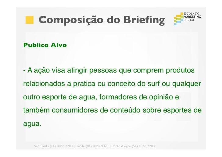 Composição do BriefingPublico Alvo- A ação visa atingir pessoas que comprem produtosrelacionados a pratica ou conceito d...