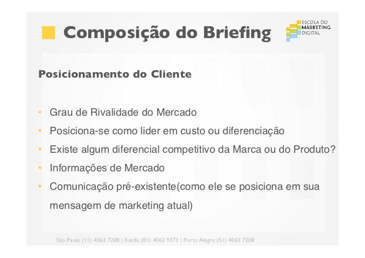 Composição do BriefingPosicionamento do Cliente• Grau de Rivalidade do Mercado• Posiciona-se como lider em custo ou di...
