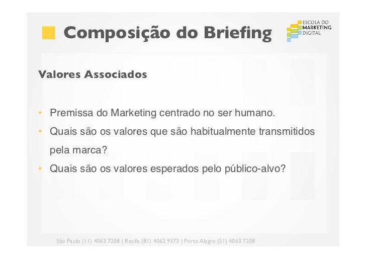 Composição do BriefingValores Associados• Premissa do Marketing centrado no ser humano.• Quais são os valores que são ...