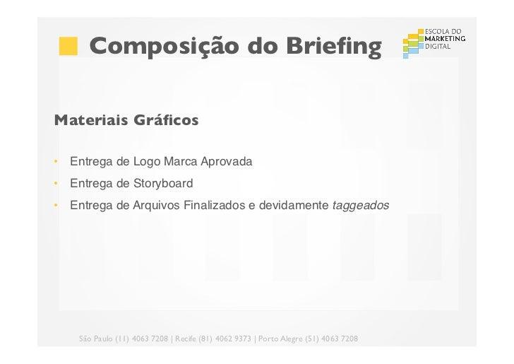 Composição do BriefingMateriais Gráficos• Entrega de Logo Marca Aprovada• Entrega de Storyboard• Entrega de Arquivos F...