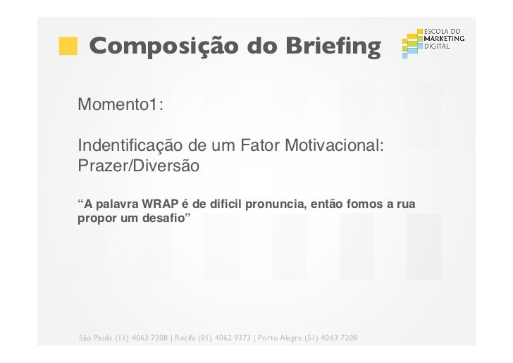 """Composição do BriefingMomento1: Indentificação de um Fator Motivacional:Prazer/Diversão!""""A palavra WRAP é de dificil pronunc..."""