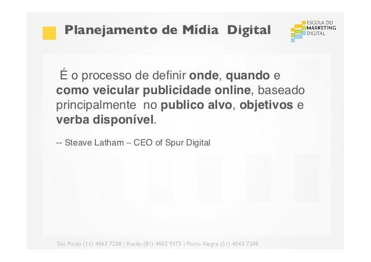 Planejamento de Mídia DigitalÉ o processo de definir onde, quando ecomo veicular publicidade online, baseadoprincipalment...