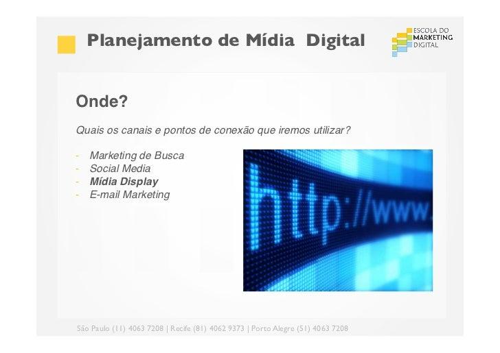 Planejamento de Mídia DigitalOnde?!Quais os canais e pontos de conexão que iremos utilizar?!!- Marketing de Busca!- So...