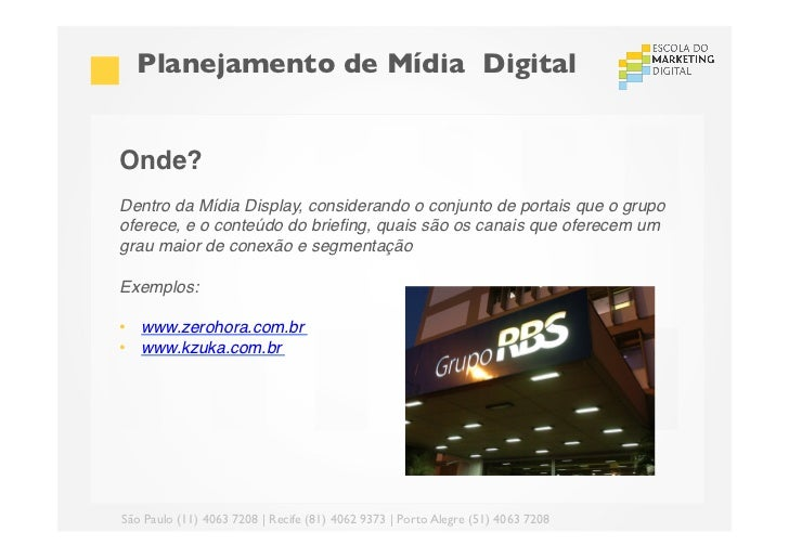 Planejamento de Mídia DigitalOnde?!Dentro da Mídia Display, considerando o conjunto de portais que o grupooferece, e o c...