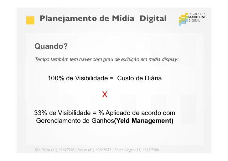 Planejamento de Mídia DigitalQuando?!Tempo também tem haver com grau de exibição em mídia display:!!!        100% de Vis...
