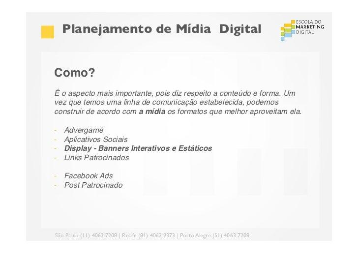 Planejamento de Mídia DigitalComo?!É o aspecto mais importante, pois diz respeito a conteúdo e forma. Umvez que temos um...