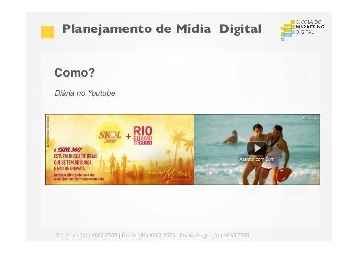 Planejamento de Mídia DigitalComo?!Diária no Youtube! !São Paulo (11) 4063 7208 | Recife (81) 4062 9373 | Porto Alegre ...