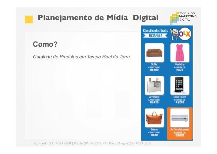 Planejamento de Mídia DigitalComo?!Catalogo de Produtos em Tempo Real do Terra! !São Paulo (11) 4063 7208 | Recife (81)...