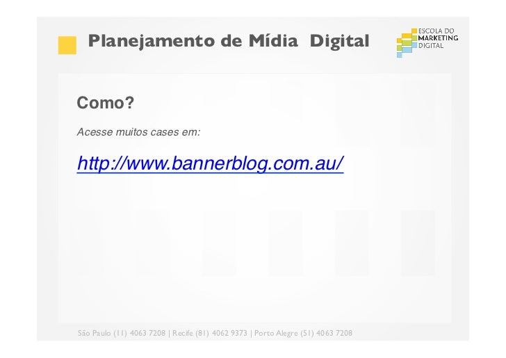 Planejamento de Mídia DigitalComo?!Acesse muitos cases em:!!http://www.bannerblog.com.au/!!!São Paulo (11) 4063 7208 | ...