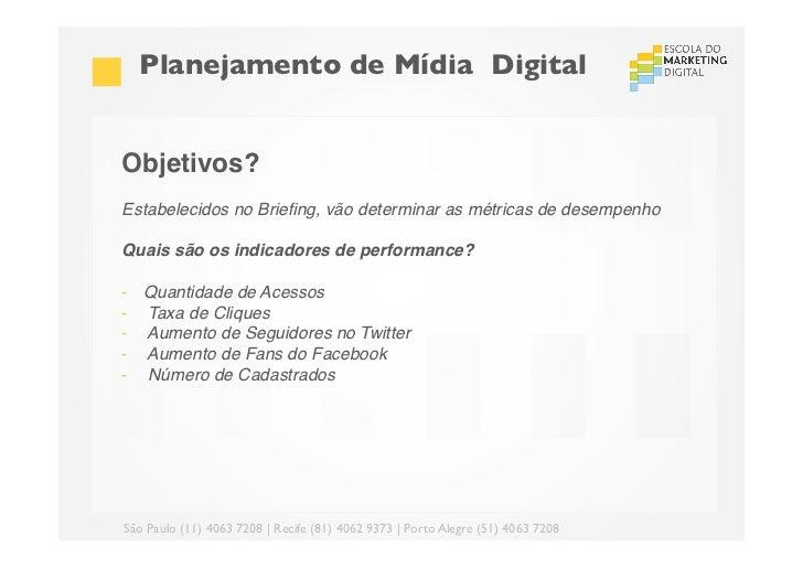 Planejamento de Mídia DigitalObjetivos?!Estabelecidos no Briefing, vão determinar as métricas de desempenho!!Quais são os...