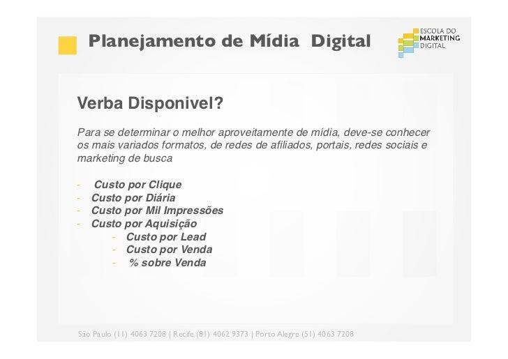 Planejamento de Mídia DigitalVerba Disponivel?!Para se determinar o melhor aproveitamente de mídia, deve-se conheceros m...