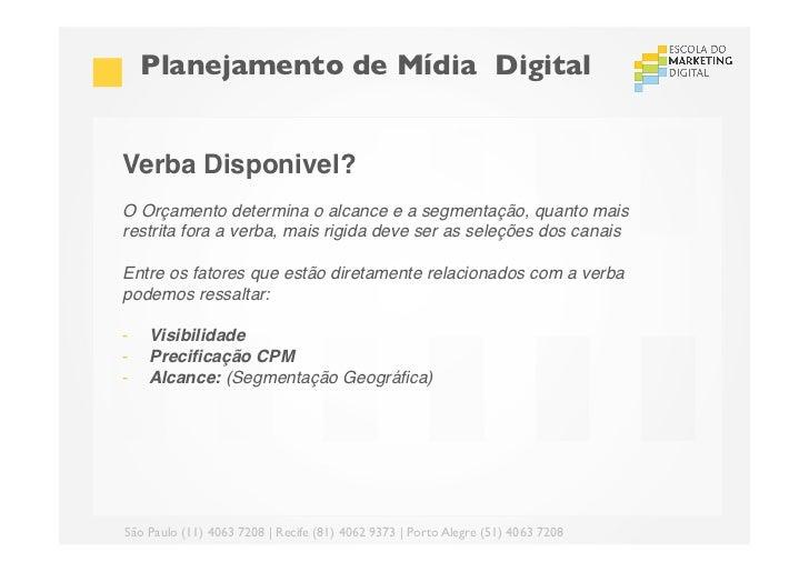 Planejamento de Mídia DigitalVerba Disponivel?!O Orçamento determina o alcance e a segmentação, quanto maisrestrita fora...