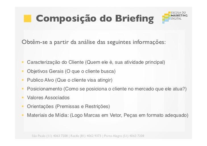 Composição do BriefingObtêm-se a partir da análise das seguintes informações:§ Caracterização do Cliente (Quem ele é, ...