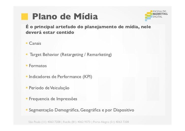 Plano de MídiaÉ o principal artefado do planejamento de mídia, neledeverá estar contido§ Canais § Target Behavior (...