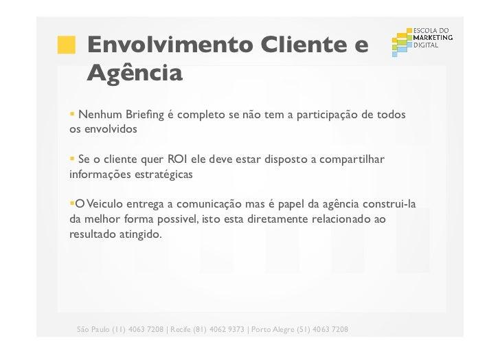 Envolvimento Cliente e   Agência§ Nenhum Briefing é completo se não tem a participação de todosos envolvidos§ Se o cl...