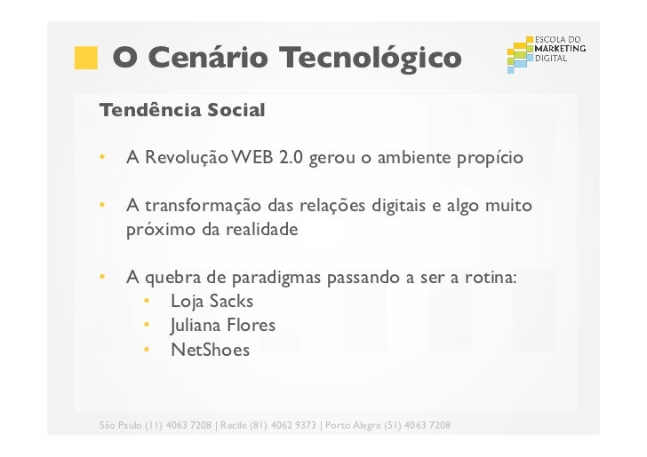 O Cenário TecnológicoTendência Social• A Revolução WEB 2.0 gerou o ambiente propício• A transformação das relações d...
