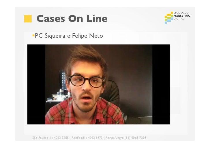 Cases On Line§PC Siqueira e Felipe NetoSão Paulo (11) 4063 7208 | Recife (81) 4062 9373 | Porto Alegre (51) 4063 7208