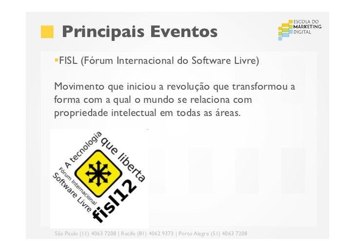 Principais Eventos§FISL (Fórum Internacional do Software Livre)Movimento que iniciou a revolução que transformou aform...
