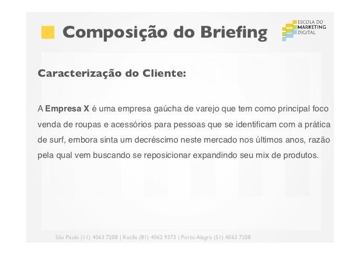 Composição do BriefingCaracterização do Cliente:A Empresa X é uma empresa gaúcha de varejo que tem como principal focove...