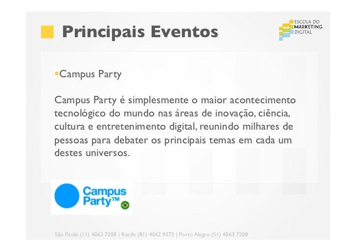 Principais Eventos§Campus PartyCampus Party é simplesmente o maior acontecimentotecnológico do mundo nas áreas de in...
