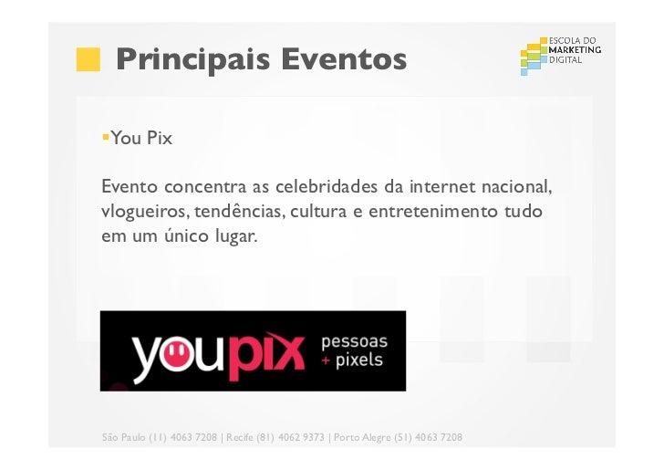 Principais Eventos§You PixEvento concentra as celebridades da internet nacional,vlogueiros, tendências, cultura e en...