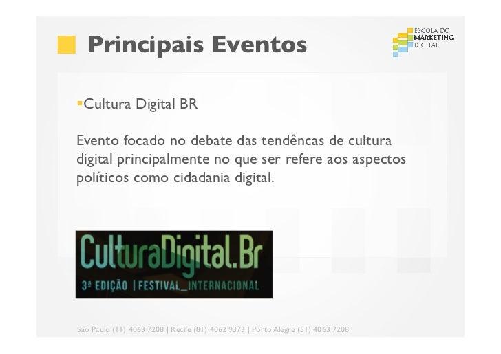 Principais Eventos§Cultura Digital BREvento focado no debate das tendêncas de culturadigital principalmente no que s...