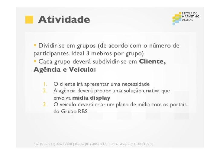 Atividade§ Dividir-se em grupos (de acordo com o número departicipantes. Ideal 3 mebros por grupo)§ Cada grupo deve...