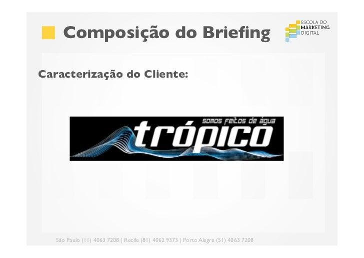 Composição do BriefingCaracterização do Cliente:!      São Paulo (11) 4063 7208 | Recife (81) 4062 9373 | Porto Alegre ...
