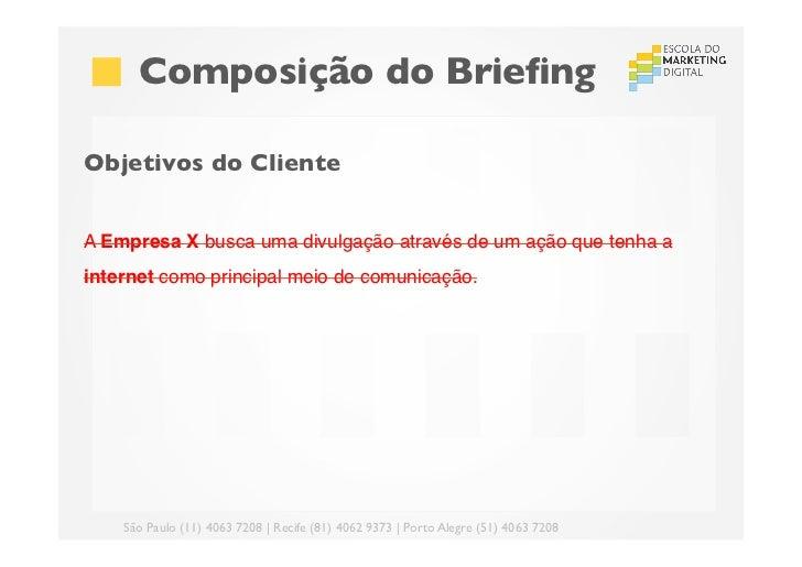 Composição do BriefingObjetivos do ClienteA Empresa X busca uma divulgação através de um ação que tenha ainternet como p...