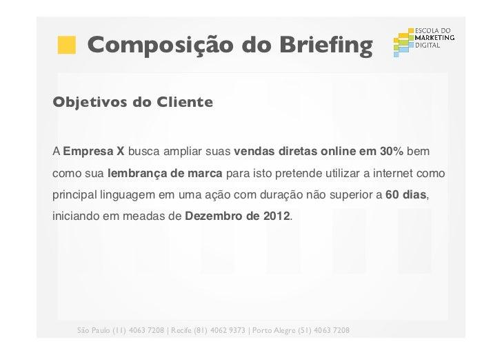 Composição do BriefingObjetivos do ClienteA Empresa X busca ampliar suas vendas diretas online em 30% bemcomo sua lembra...