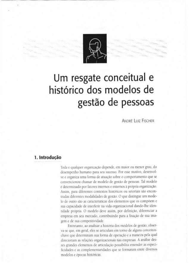 Um resgate conceitual e  histórico dos modelos de  gestão de pessoas  ANDRÉ LUIZ FISCHER  l.  Introdução  Toda e qualquer ...