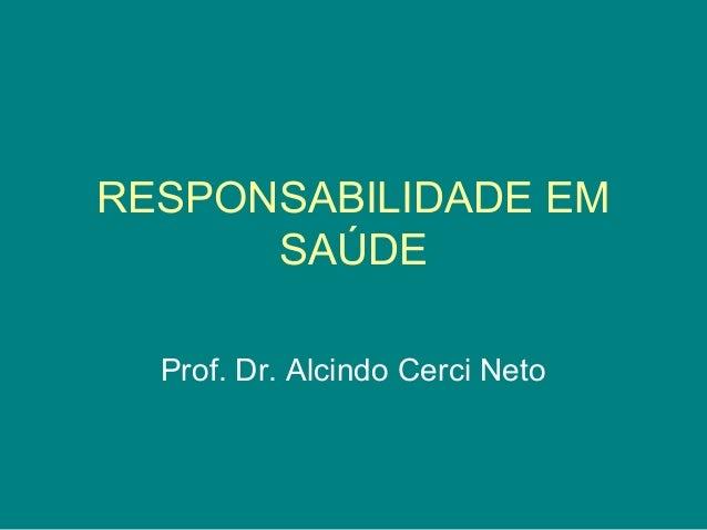 RESPONSABILIDADE EM SAÚDE Prof. Dr. Alcindo Cerci Neto