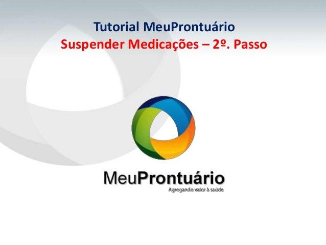 Tutorial MeuProntuárioSuspender Medicações – 2º. Passo